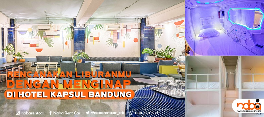 Rencanakan Liburanmu Dengan Menginap Di Hotel Kapsul Bandung